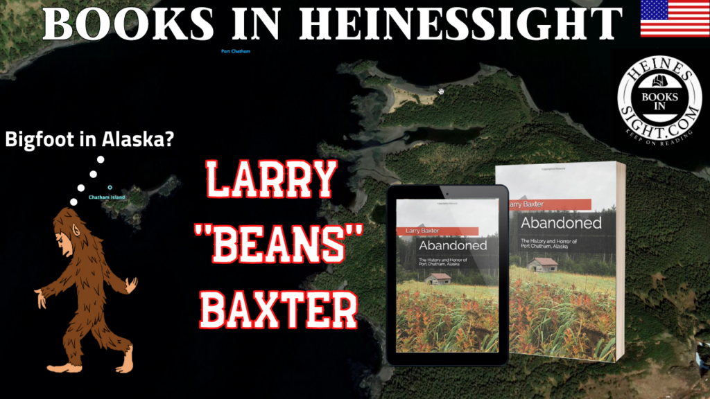 Bigfoot in Alaska Abandoned Port Chatham & Larry Baxter on Books in Heinessight